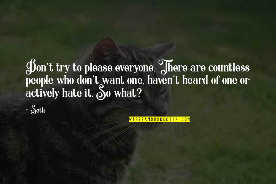 Hate Everyone Quotes By Seth: Don't try to please everyone. There are countless