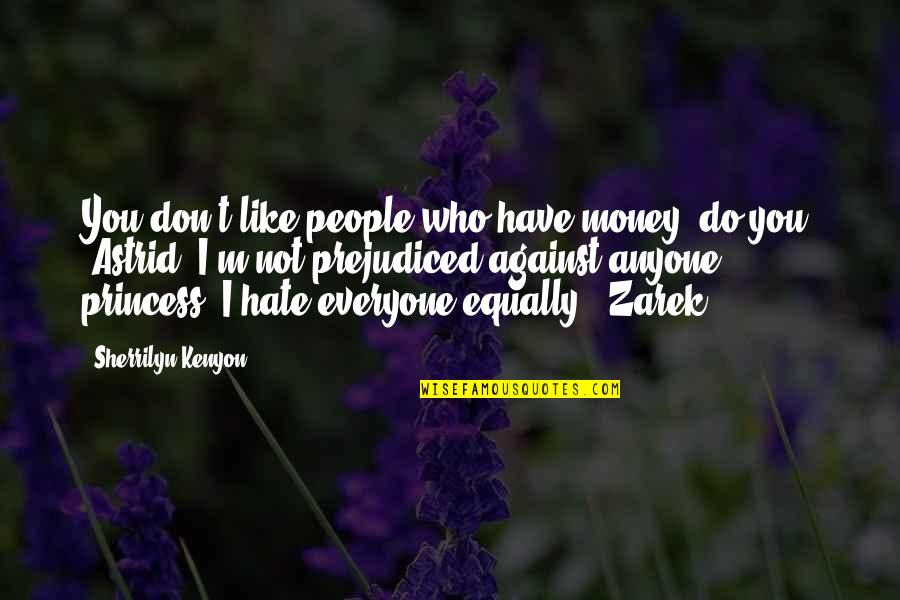Hate Everyone Quotes By Sherrilyn Kenyon: You don't like people who have money, do