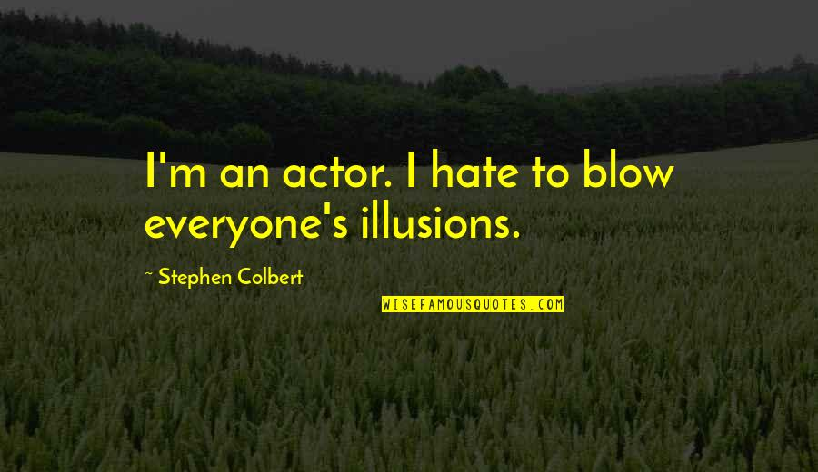 Hate Everyone Quotes By Stephen Colbert: I'm an actor. I hate to blow everyone's