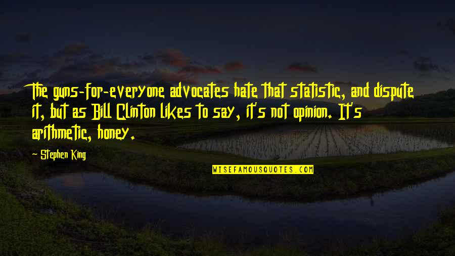 Hate Everyone Quotes By Stephen King: The guns-for-everyone advocates hate that statistic, and dispute