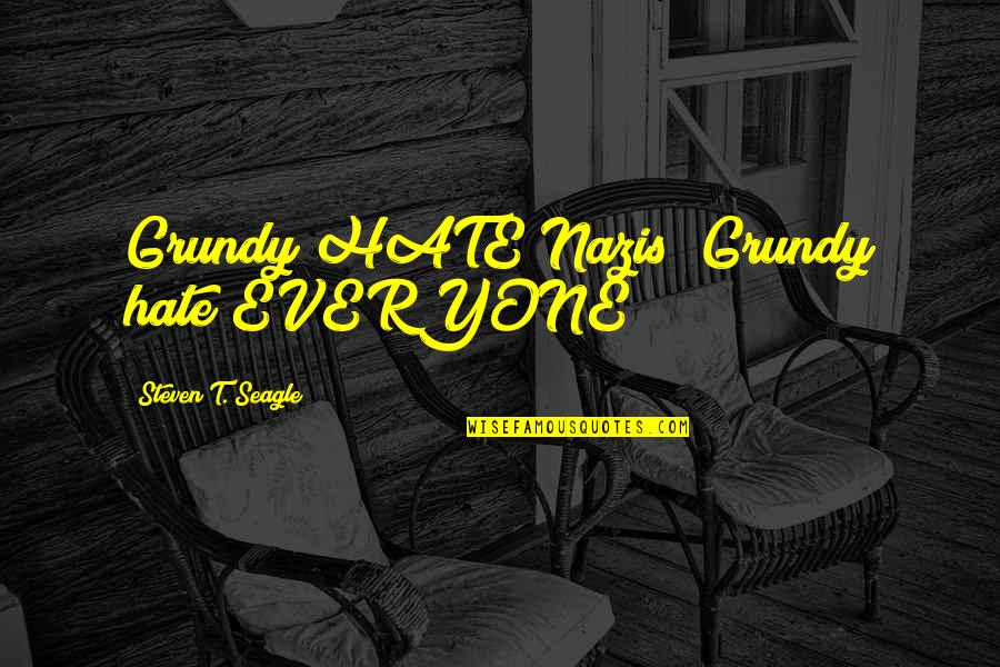 Hate Everyone Quotes By Steven T. Seagle: Grundy HATE Nazis! Grundy hate EVERYONE!