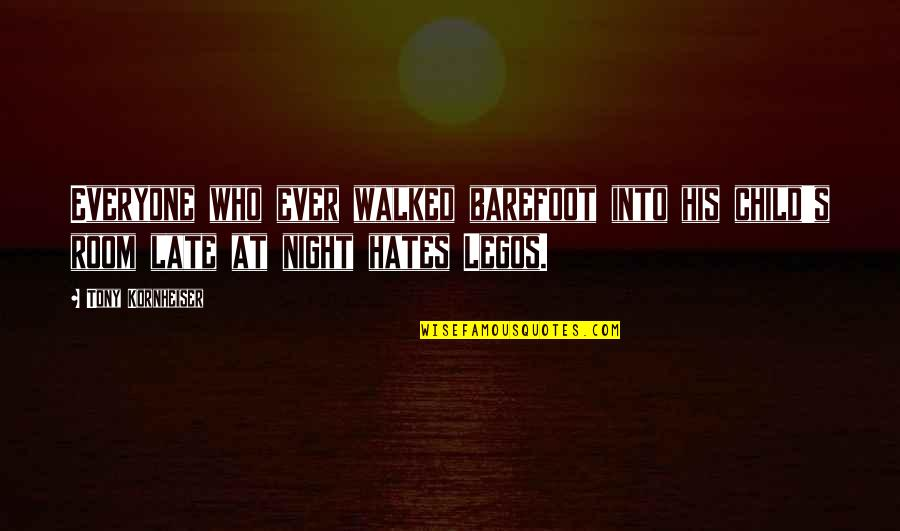 Hate Everyone Quotes By Tony Kornheiser: Everyone who ever walked barefoot into his child's