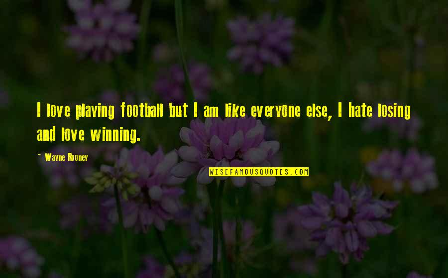 Hate Everyone Quotes By Wayne Rooney: I love playing football but I am like