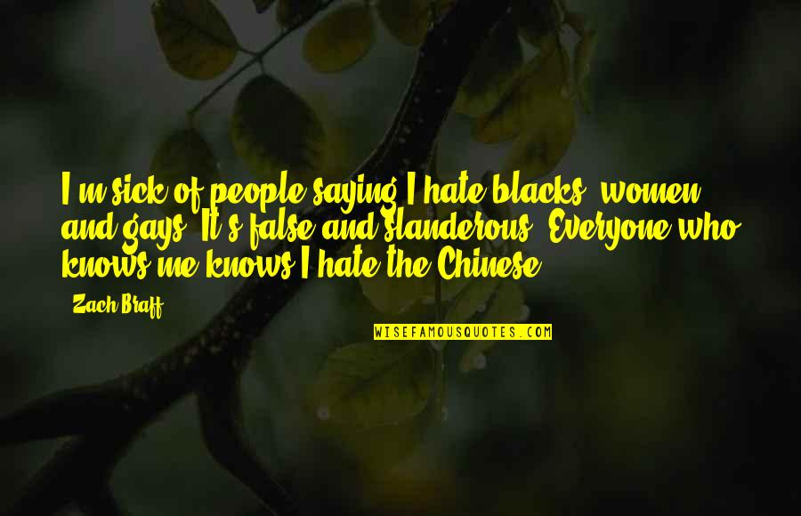 Hate Everyone Quotes By Zach Braff: I'm sick of people saying I hate blacks,