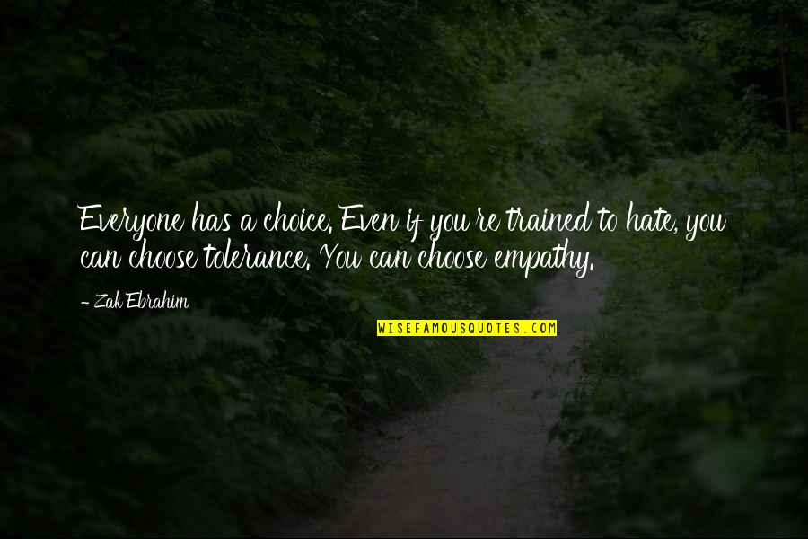 Hate Everyone Quotes By Zak Ebrahim: Everyone has a choice. Even if you're trained