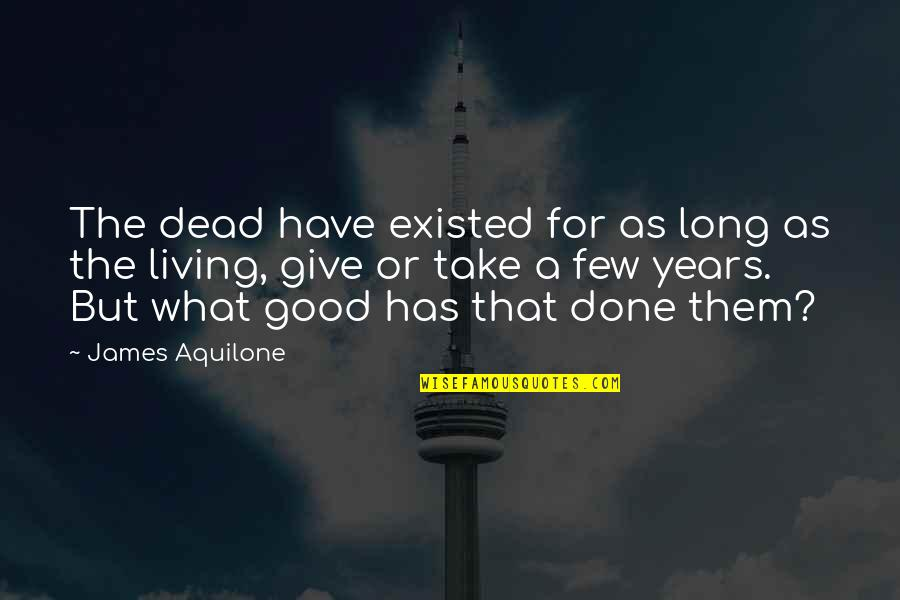 Hate Hot Weather Quotes By James Aquilone: The dead have existed for as long as