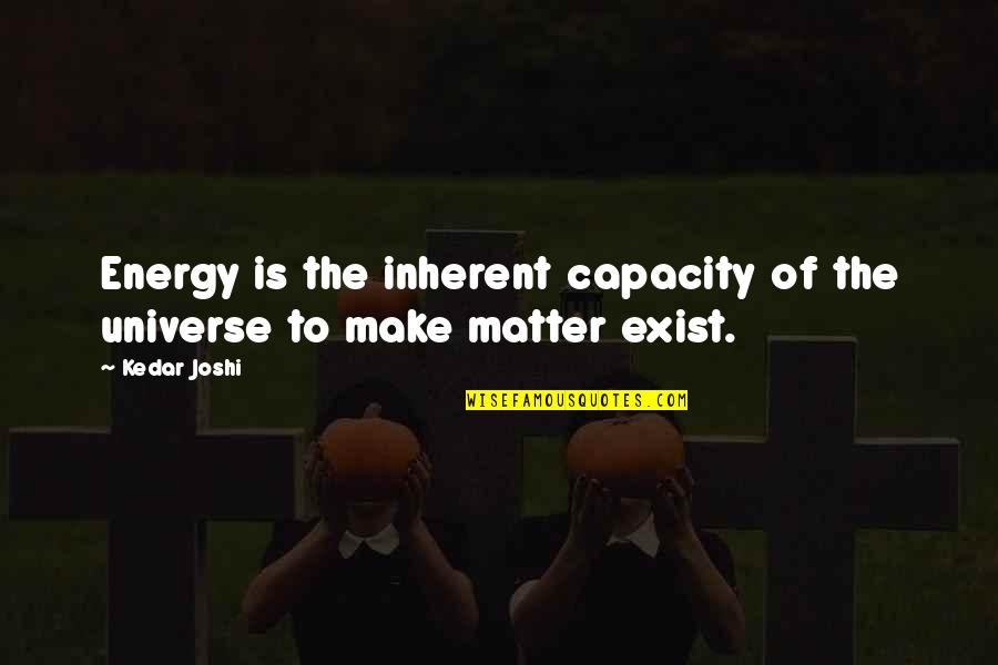 Hate Hot Weather Quotes By Kedar Joshi: Energy is the inherent capacity of the universe
