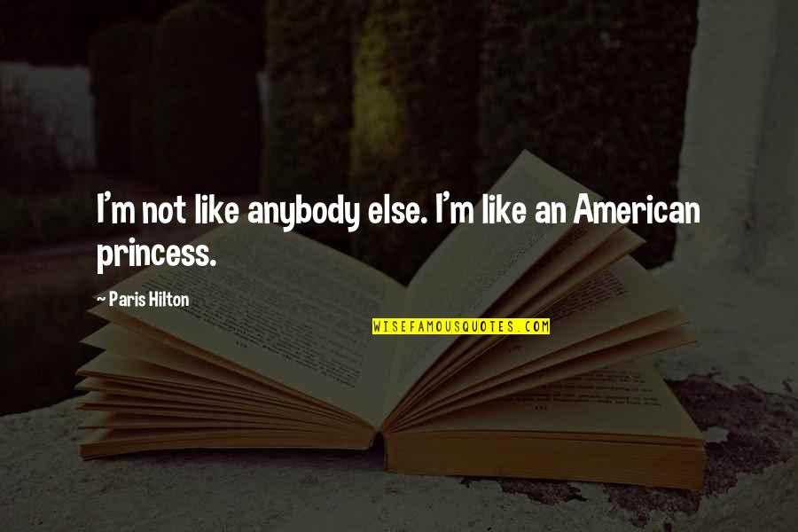 Hate Hot Weather Quotes By Paris Hilton: I'm not like anybody else. I'm like an