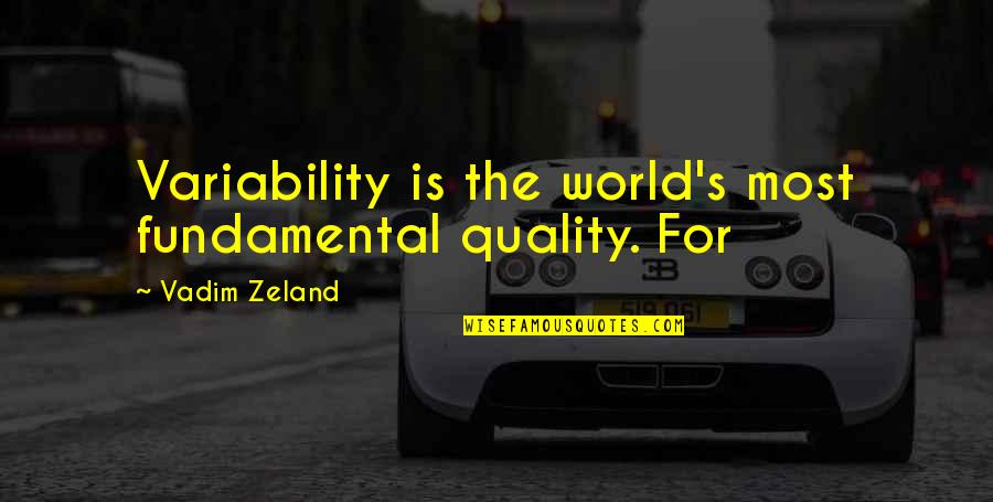 Hate Hot Weather Quotes By Vadim Zeland: Variability is the world's most fundamental quality. For