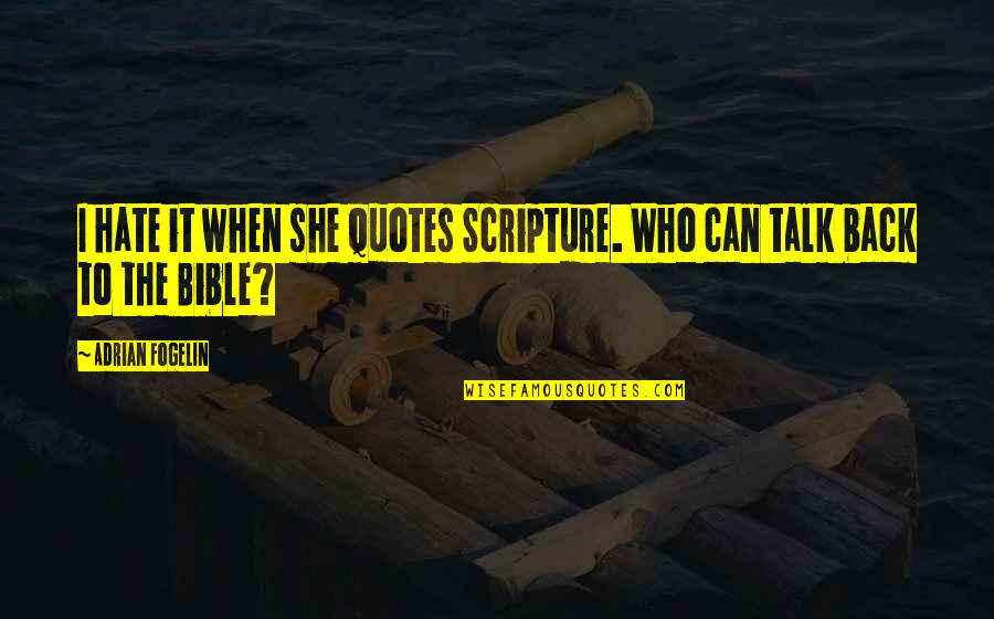 Hate In The Bible Quotes By Adrian Fogelin: I hate it when she quotes Scripture. Who