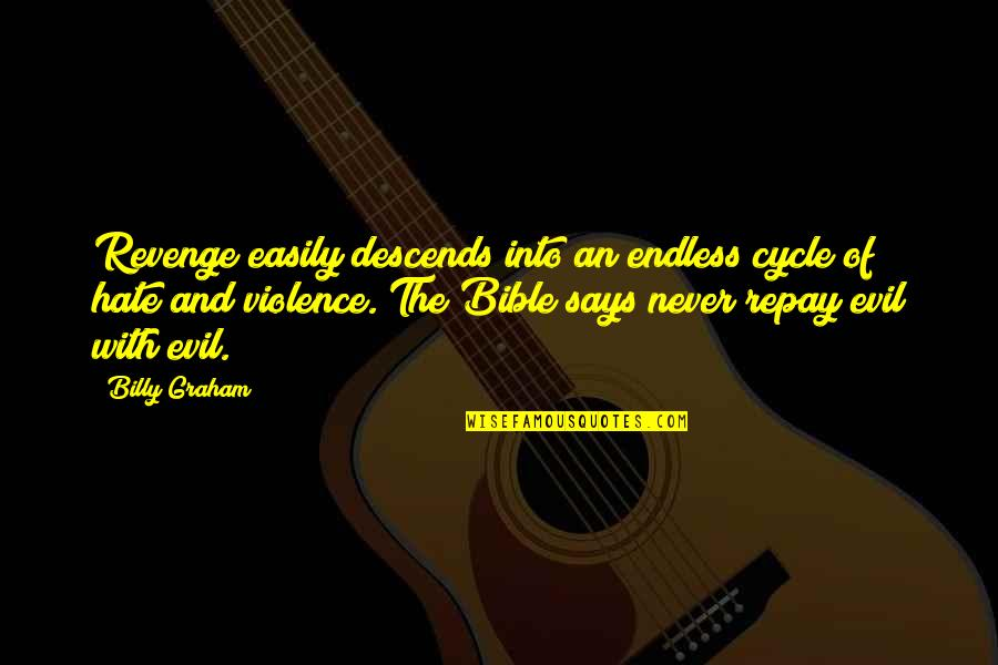 Hate In The Bible Quotes By Billy Graham: Revenge easily descends into an endless cycle of