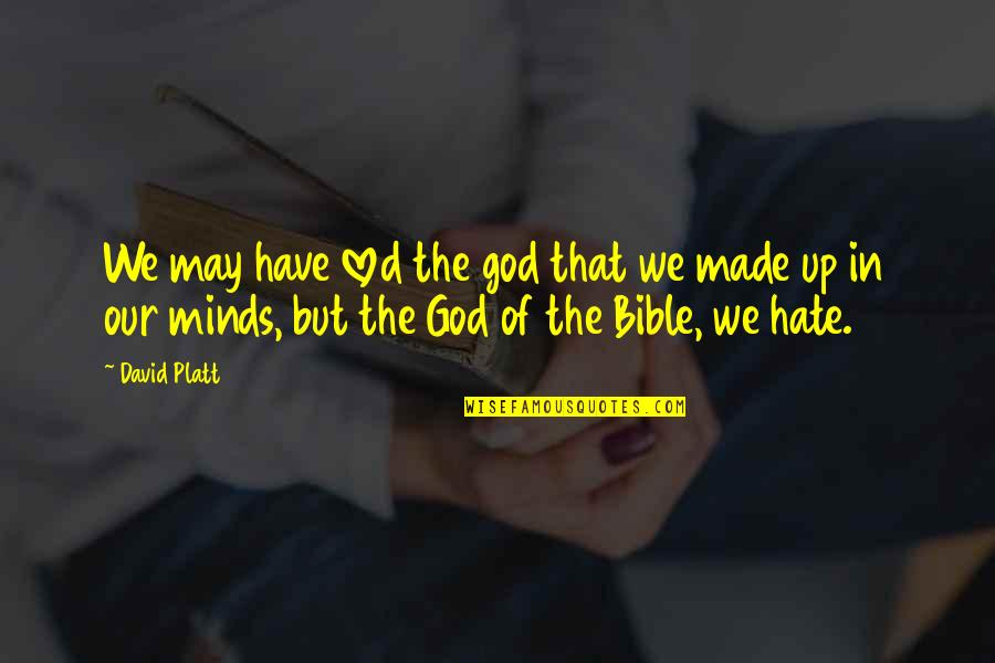 Hate In The Bible Quotes By David Platt: We may have loved the god that we