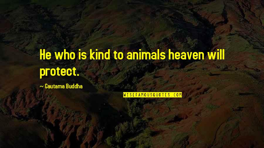 Hate In The Bible Quotes By Gautama Buddha: He who is kind to animals heaven will