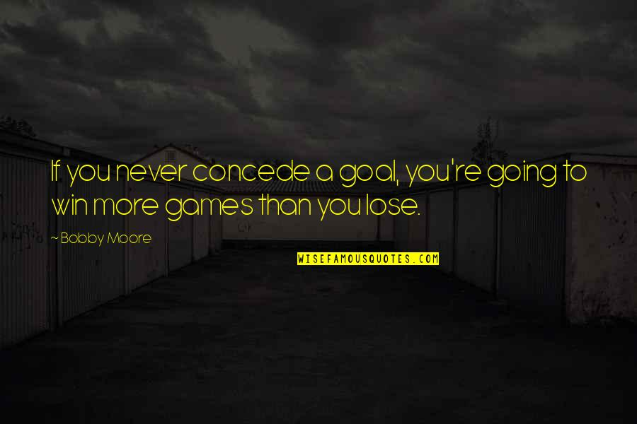 Hate Making Plans Quotes By Bobby Moore: If you never concede a goal, you're going