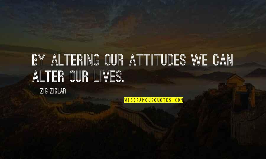 Hate Making Plans Quotes By Zig Ziglar: By altering our attitudes we can alter our