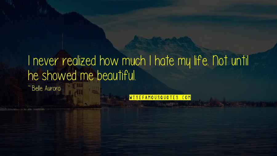 Hate Me Not Quotes By Belle Aurora: I never realized how much I hate my