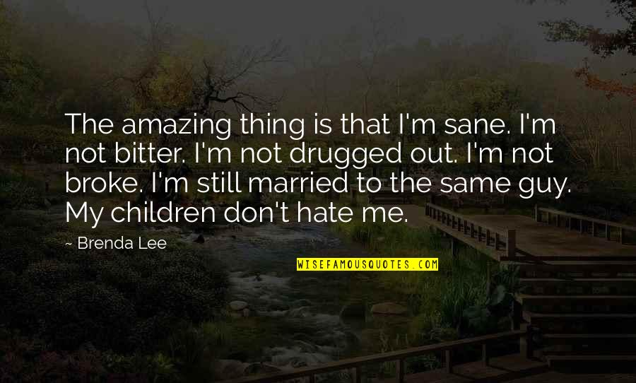 Hate Me Not Quotes By Brenda Lee: The amazing thing is that I'm sane. I'm