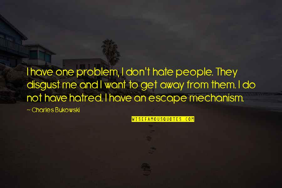 Hate Me Not Quotes By Charles Bukowski: I have one problem, I don't hate people.