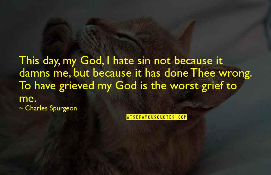 Hate Me Not Quotes By Charles Spurgeon: This day, my God, I hate sin not