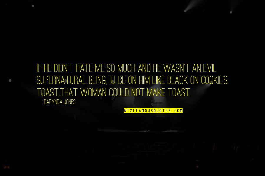 Hate Me Not Quotes By Darynda Jones: If he didn't hate me so much and