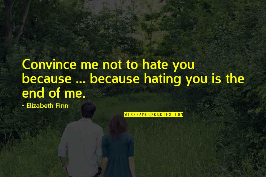 Hate Me Not Quotes By Elizabeth Finn: Convince me not to hate you because ...