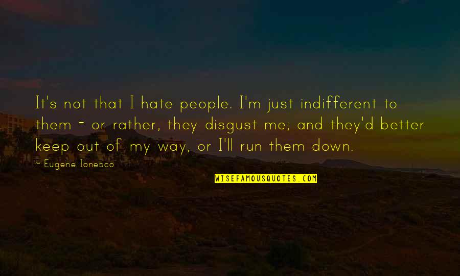 Hate Me Not Quotes By Eugene Ionesco: It's not that I hate people. I'm just