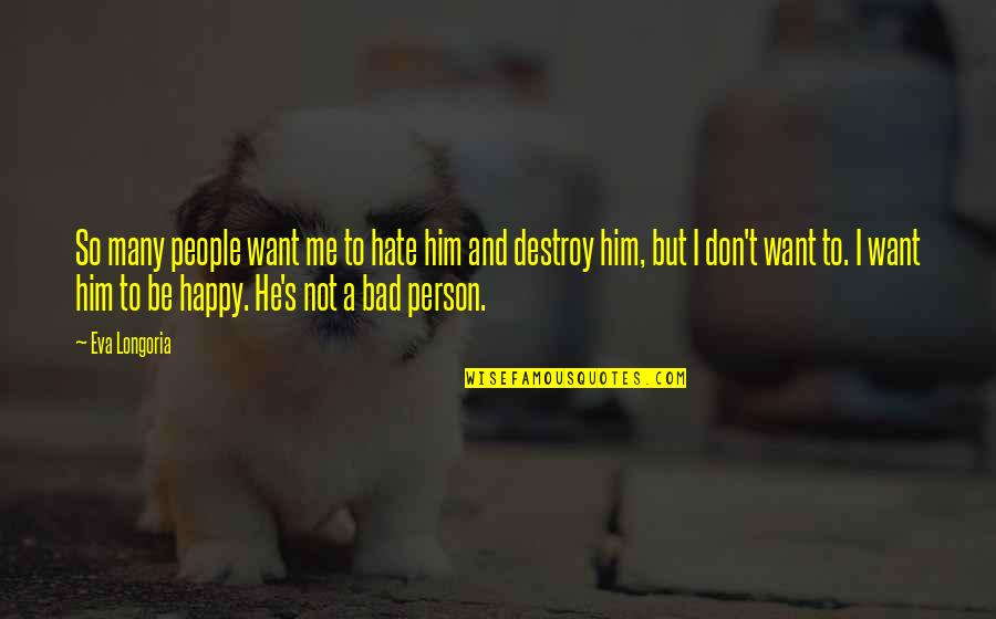 Hate Me Not Quotes By Eva Longoria: So many people want me to hate him