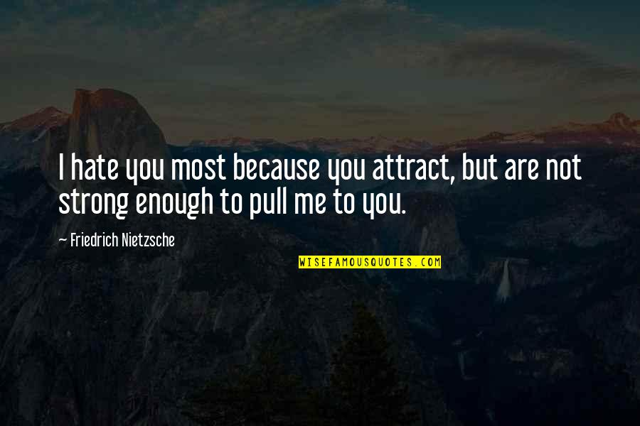Hate Me Not Quotes By Friedrich Nietzsche: I hate you most because you attract, but
