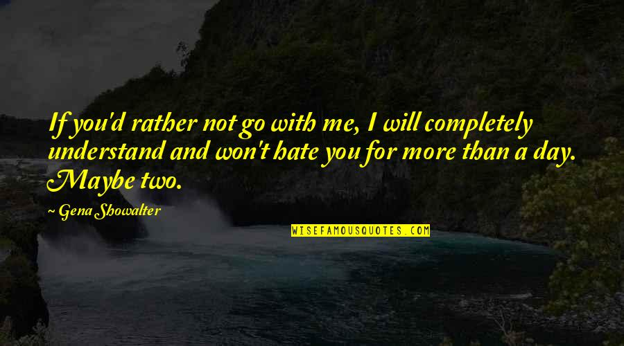 Hate Me Not Quotes By Gena Showalter: If you'd rather not go with me, I