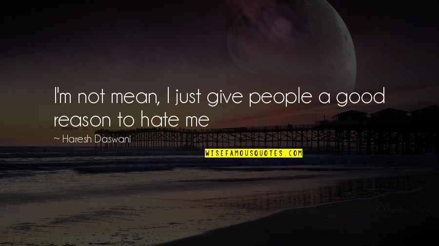 Hate Me Not Quotes By Haresh Daswani: I'm not mean, I just give people a