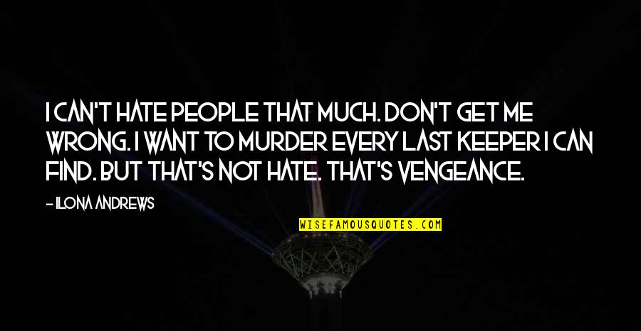 Hate Me Not Quotes By Ilona Andrews: I can't hate people that much. Don't get