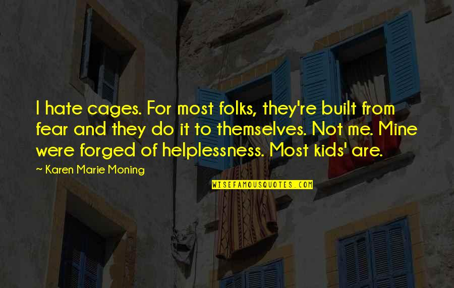 Hate Me Not Quotes By Karen Marie Moning: I hate cages. For most folks, they're built