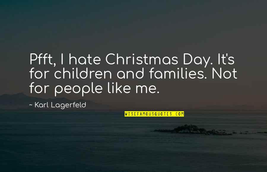 Hate Me Not Quotes By Karl Lagerfeld: Pfft, I hate Christmas Day. It's for children