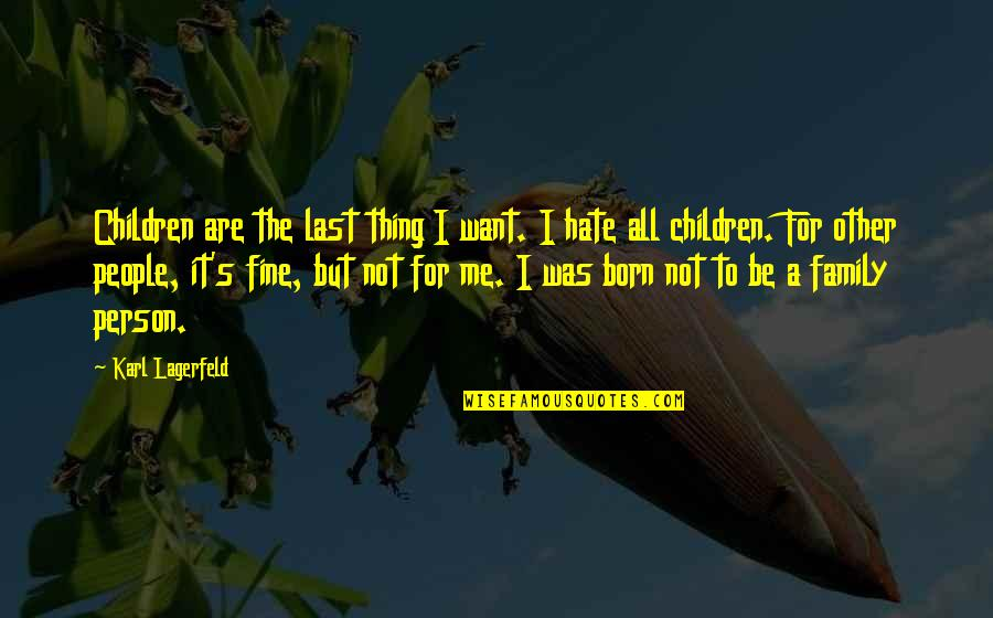 Hate Me Not Quotes By Karl Lagerfeld: Children are the last thing I want. I