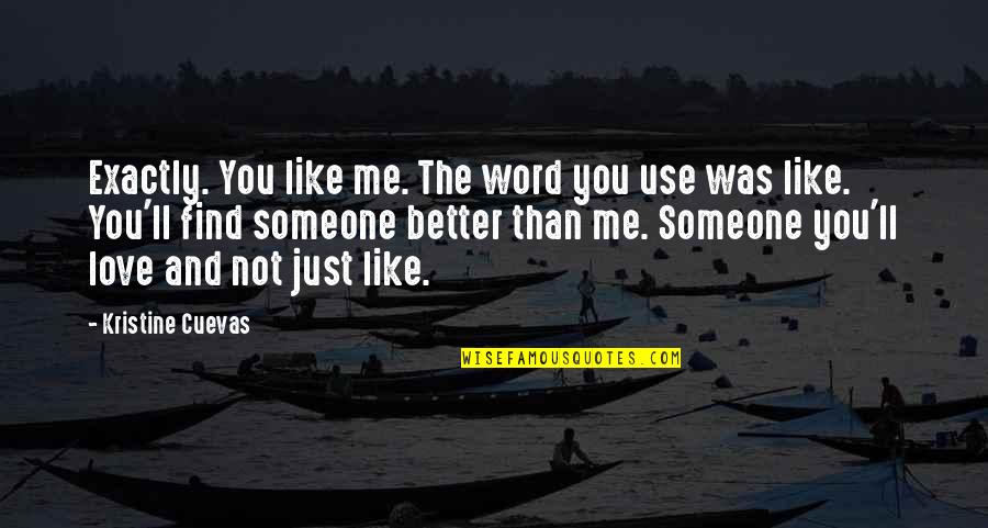 Hate Me Not Quotes By Kristine Cuevas: Exactly. You like me. The word you use