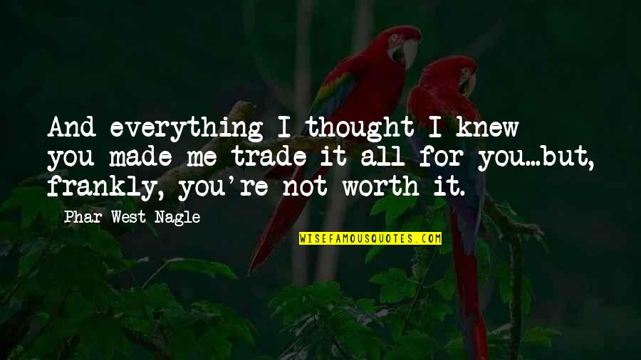 Hate Me Not Quotes By Phar West Nagle: And everything I thought I knew - you