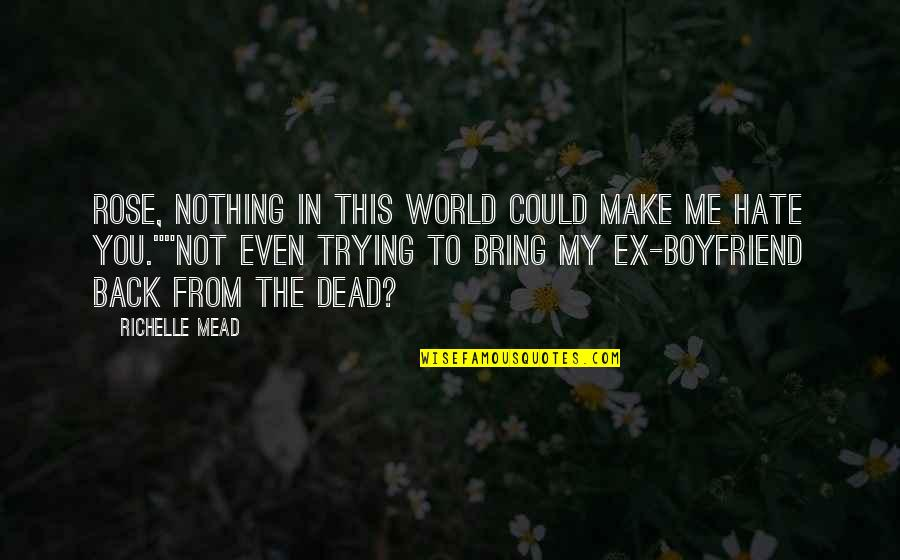 Hate Me Not Quotes By Richelle Mead: Rose, nothing in this world could make me