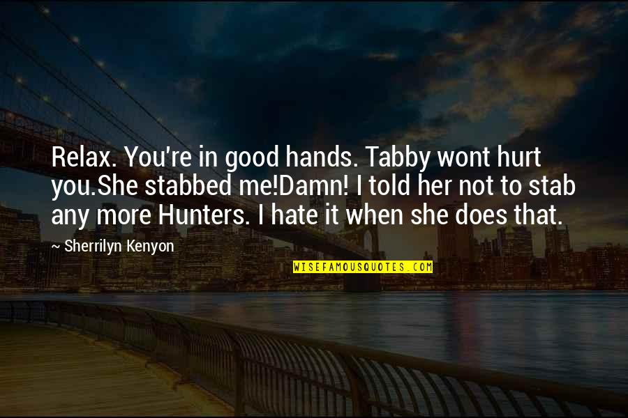 Hate Me Not Quotes By Sherrilyn Kenyon: Relax. You're in good hands. Tabby wont hurt