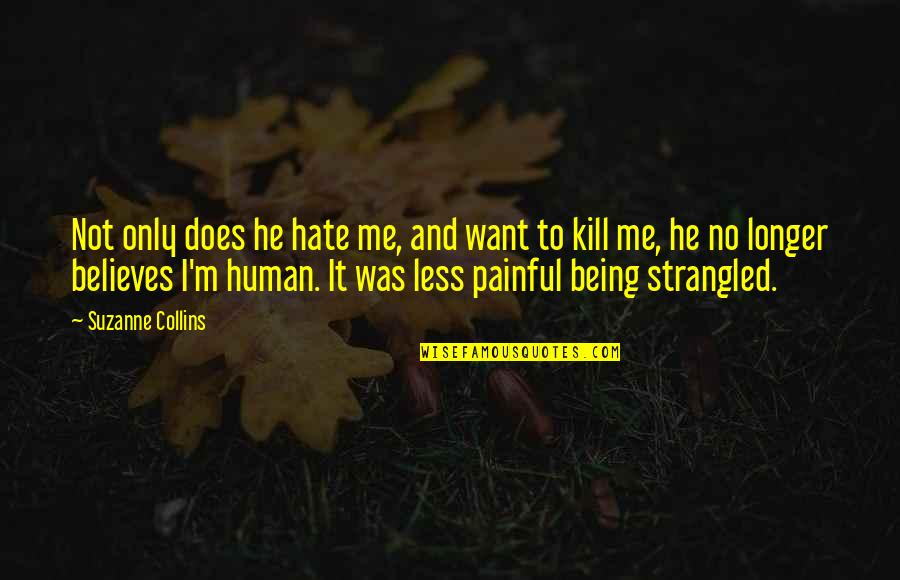 Hate Me Not Quotes By Suzanne Collins: Not only does he hate me, and want