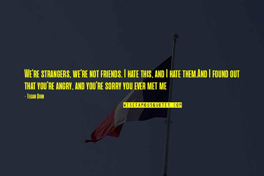 Hate Me Not Quotes By Tegan Quin: We're strangers, we're not friends. I hate this,