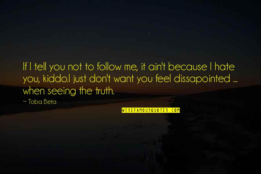 Hate Me Not Quotes By Toba Beta: If I tell you not to follow me,