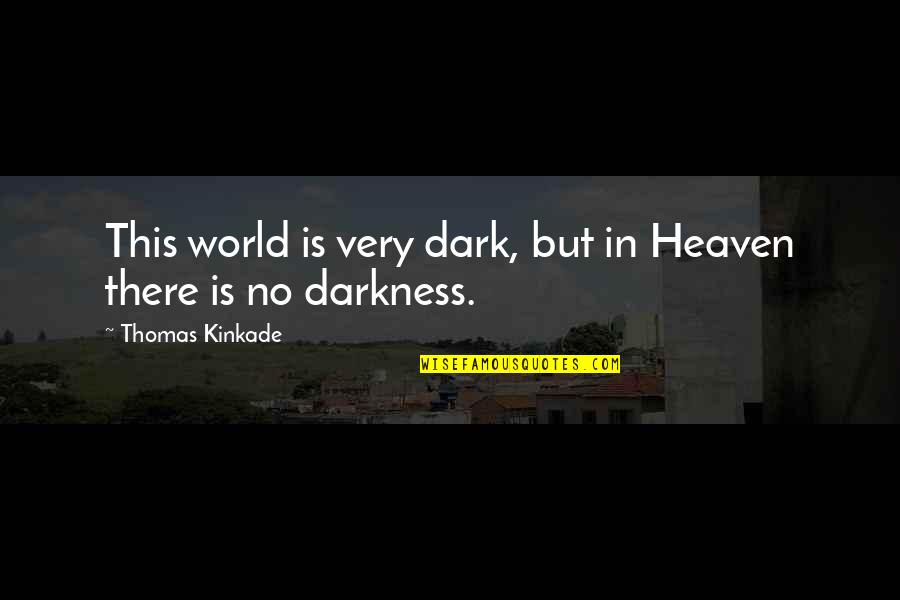 Hate Meetings Quotes By Thomas Kinkade: This world is very dark, but in Heaven