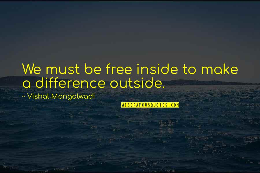 Hate Meetings Quotes By Vishal Mangalwadi: We must be free inside to make a