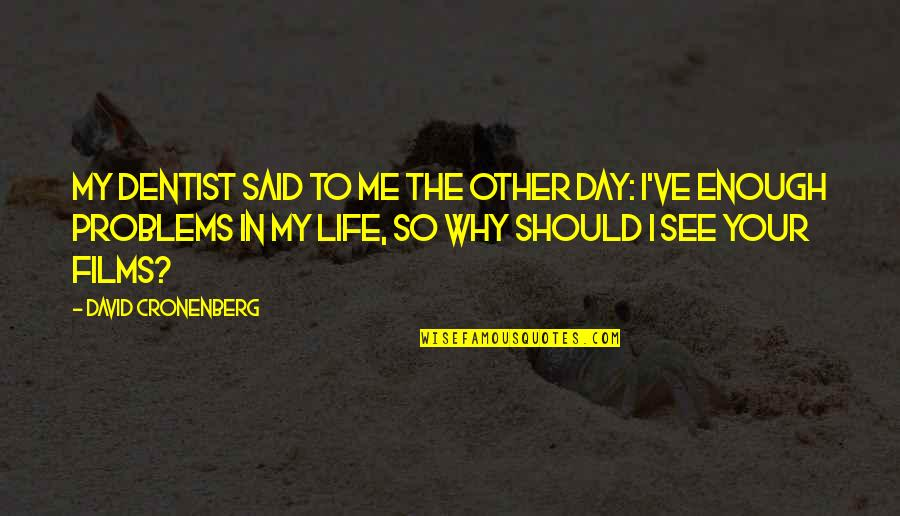 Hate My Boyfriend Ex Girlfriend Quotes By David Cronenberg: My dentist said to me the other day: