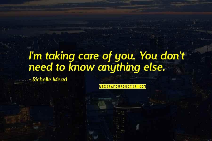 Hate My Boyfriend Ex Girlfriend Quotes By Richelle Mead: I'm taking care of you. You don't need