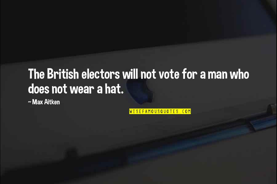 Hate To Lose Love To Win Quotes By Max Aitken: The British electors will not vote for a
