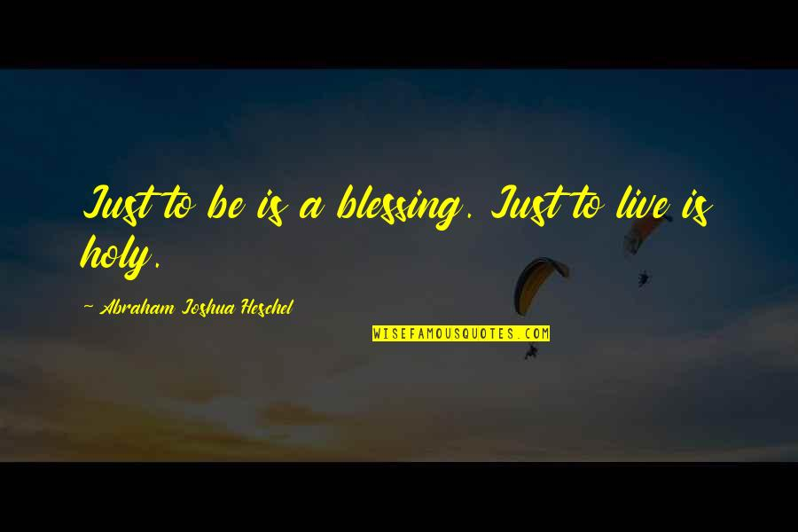 Hate U Attitude Quotes By Abraham Joshua Heschel: Just to be is a blessing. Just to