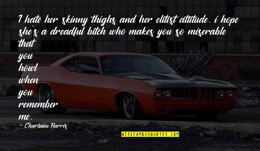Hate U Attitude Quotes By Charlaine Harris: I hate her skinny thighs and her elitist