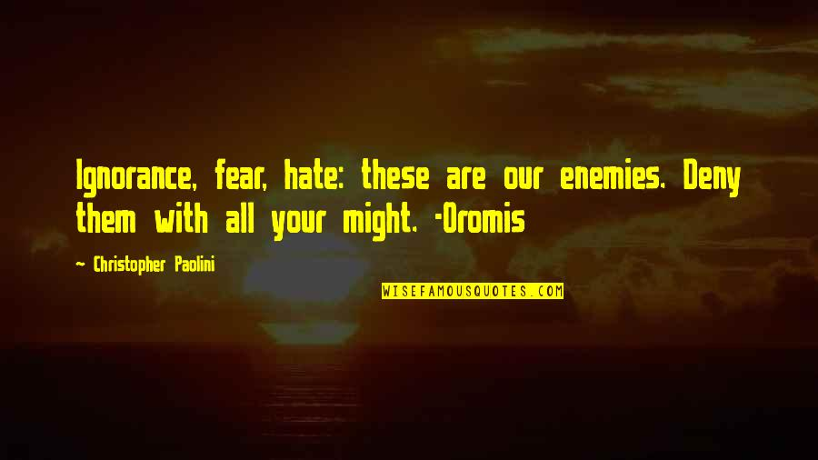 Hate U Attitude Quotes By Christopher Paolini: Ignorance, fear, hate: these are our enemies. Deny