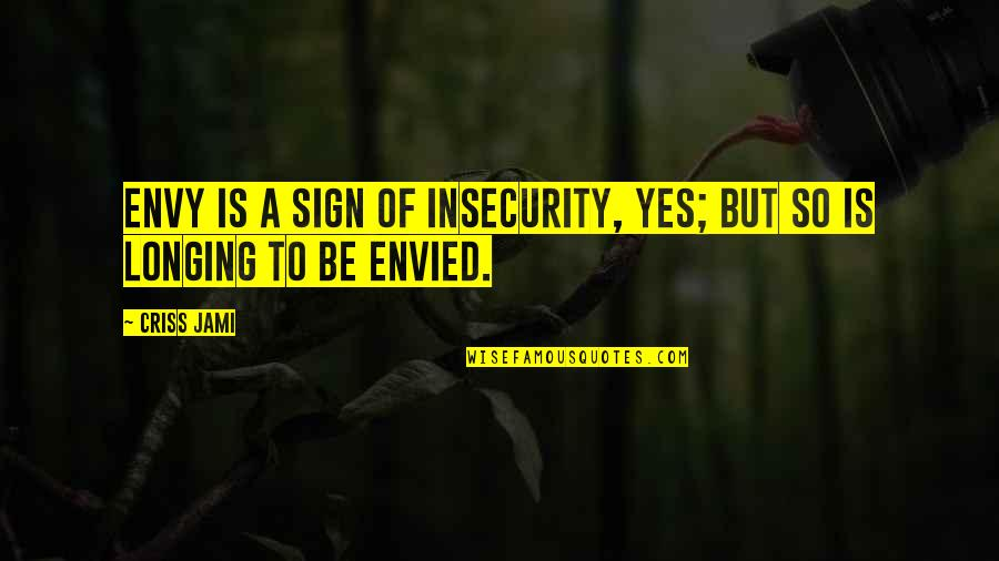 Hate U Attitude Quotes By Criss Jami: Envy is a sign of insecurity, yes; but